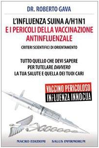L'influenza suina A/H1N1 e i pericoli della vaccinazione antinfluenzale. Criteri scientifici di orientamento