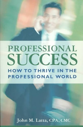 Professional Success: How to Thrive in the Professional World