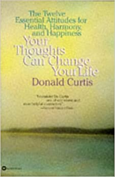 Book Your Thoughts Can Change Your Life: The Twelve Essential Attitudes for Health, Harmony and Happiness by Donald Curtis (1996-08-01)