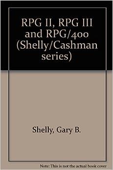 RPG II, RPG III and RPG/400 (The Shelly/Cashman series)