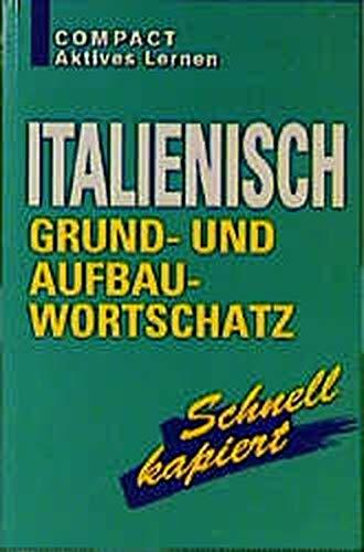 Italienisch Grund- und Aufbauwortschatz: Schnell kapiert (Compact Aktives Lernen)