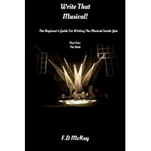 Write That Musical!: The Beginner's Guide For Writing The Musical Inside You