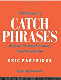 A Dictionary of Catch Phrases, Eric Partridge, 041505916X