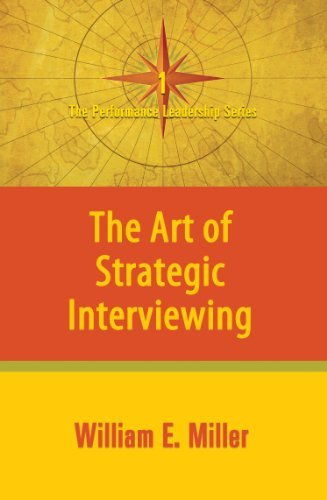 The Art of Strategic Interviewing (Performance Leadership) [Paperback] [2011] (Author) William E. Miller pdf