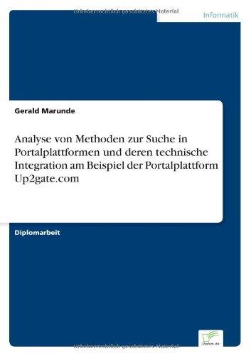 Analyse von Methoden zur Suche in Portalplattformen und deren technische Integration am Beispiel der Portalplattform Up2gate.com™ (German Edition) ebook