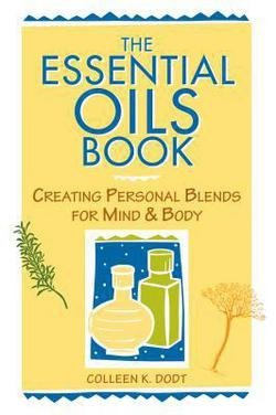 Colleen K. Dodt: The Essential Oils Book : Creating Personal Blends for Mind & Body (Paperback); 1996 Edition
