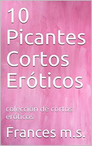 10 Picantes Cortos Eróticos: colección de cortos eróticos (Spanish Edition)