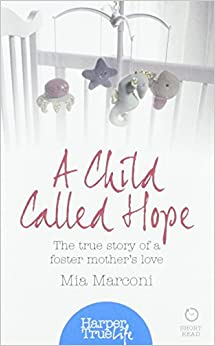 Book A Child Called Hope: The true story of a foster mother's love (HarperTrue Life - A Short Read) by Mia Marconi (25-Sep-2014)