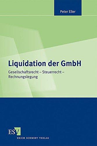 Liquidation der GmbH: Gesellschaftsrecht – Steuerrecht – Rechnungslegung