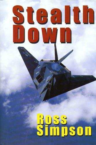 Stealth Down: The Loss of the First F-117 Stealth Fighter in Combat and the Dramatic Rescue of the Pilot (Stealth Pilot Fighter)