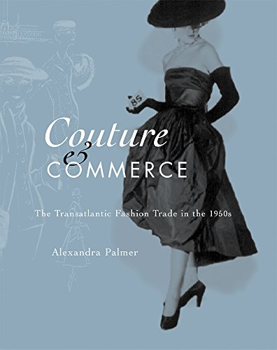 [Couture and Commerce: The Transatlantic Fashion Trade in the 1950s] (British Columbia Costumes)