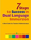 7 Steps to Success in Dual Language Immersion: A Brief Guide for Teachers and Administrators