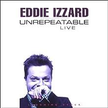 Unrepeatable Performance by Eddie Izzard Narrated by Eddie Izzard