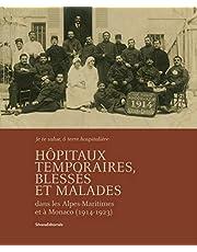 Hôpitaux temporaires, blessés et malades - dans les Alpes-Maritimes et à Monaco, 1914-1923...