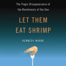 Let Them Eat Shrimp: The Tragic Disappearance of the Rainforests of the Sea Audiobook by Kennedy Warne Narrated by Kevin Young