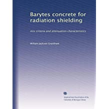 Barytes concrete for radiation shielding: mix criteria and attenuation characteristics