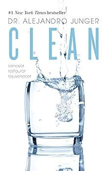 Clean (Colección Vital): El programa revolucionario que devolverá a tu cuerpo su capacidad autocurativa (Spanish Edition) by [Junger, Alejandro]