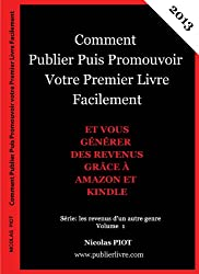 Comment  Publier puis Promouvoir  Votre Premier Livre Facilement (Travailler de chez soi grâce aux technologies digitales t. 1)