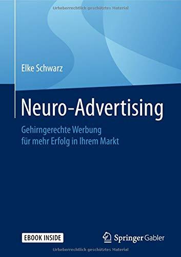 Neuro-Advertising: Gehirngerechte Werbung für mehr Erfolg in Ihrem Markt Taschenbuch – 1. Oktober 2018 Elke Schwarz Springer Gabler 3658060751 Absatz / Marketing