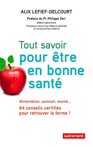 Tout savoir pour être en bonne santé. Alimentation, sommeil, mental… 64 conseils certifiés pour retrouver la forme ! (ESSAIS-DOCUMENT) (French Edition)