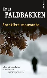 Frontière mouvante : roman, Faldbakken, Knut