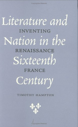 By Timothy Hampton Literature and Nation in the Sixteenth Century: Inventing Renaissance France (1st Frist Edition) [Hardcover]