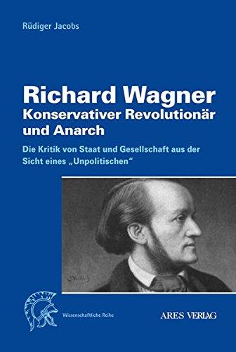 Richard Wagner: Konservativer Revolutionär und Anarch