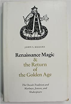 Renaissance Magic and the Return of the Golden Age: Occult Tradition and Marlowe, Jonson and Shakespeare