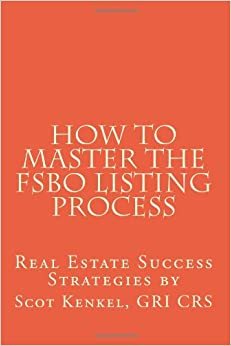 Real Estate Success Strategies by Scot Kenkel: How to Master the for Sale by Owner Listing Process