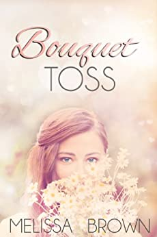 Bouquet Toss (Love of My Life Series Book 1) by [Brown, Melissa]