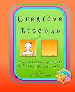 Creative License: a blank journal: A sacred space journal for you and your muse (Creative License Journals) (Volume 1)