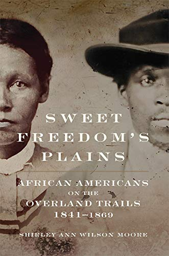 Sweet Freedom's Plains: African Americans on the Overland Trails, 1841-1869 (Race and Culture in the American West Series)