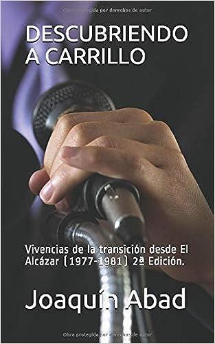 DESCUBRIENDO A CARRILLO: Vivencias de la transición desde El Alcázar: Amazon.es: Abad, Joaquín: Libros