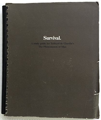 Survival. A Study Guide for Teilhard De Chardin's Phenomenon of Man
