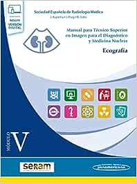 Manual para Tecnico superior en imagen para el diagnostico y Medicina Nuclear (Modulo V: Ecografia)