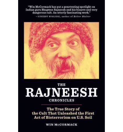 The Rajneesh Chronicles: The True Story of the Cult That Unleashed the First Act of Bioterrorism on U.S. Soil (Paperback) - Common, Edited by Win McCormack