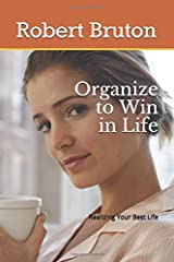 Organize to Win in Life: Realizing Your Best Life Paperback