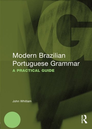 Modern Brazilian Portuguese Grammar: A Practical Guide (Modern Grammars)