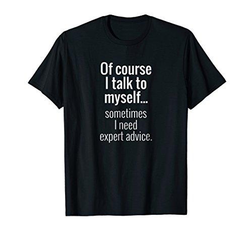 Sometimes I Need Expert Advice, Funny Saying T-Shirt Gift
