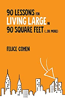 90 Lessons for Living Large in 90 Square Feet (...or more) by [Cohen, Felice]