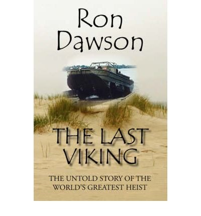 Download [ { THE LAST VIKING: THE UNTOLD STORY OF THE WORLD'S GREATEST HEIST } ] by Dawson, Ron (AUTHOR) Aug-01-2006 [ Paperback ] ebook