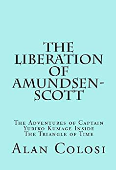 THE LIBERATION OF AMUNDSEN-SCOTT (First Edition): The Adventures of Captain Yuriko Kumage Inside The Triangle of Time (English Edition) por [COLOSI, ALAN]