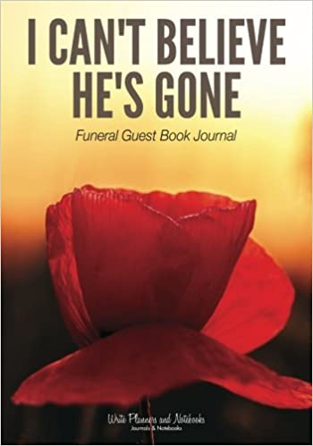 I Cant Believe Hes Gone Funeral Guest Book Journal Write Planners And Notebooks 9781683768234 Amazon Books