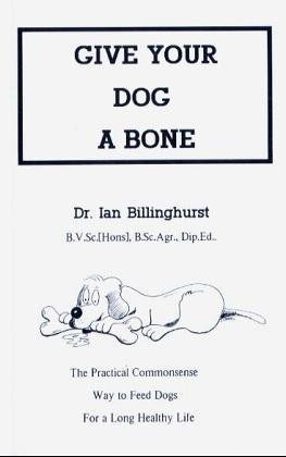 Give Your Dog a Bone: The Practical Commonsense Way to Feed Dogs For a Long Healthy Life by Ian Billinghurst (31-Dec-1993) Paperback