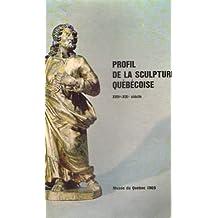 Profil de la sculpture quebecoise XVIIe-XIXe siècle