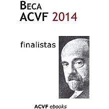 Beca ACVF de Literatura 2014: Microrrelatos y cartas de presentación de los autores finalistas (Spanish Edition)
