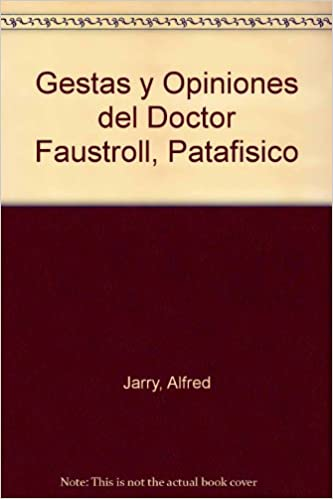 Gestas y Opiniones del Doctor Faustroll, Patafisico: Amazon.es: Jarry, Alfred: Libros