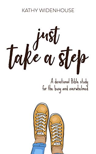 Just Take A Step: A Devotional Bible Study for the Busy and Overwhelmed by [Widenhouse, Kathy]