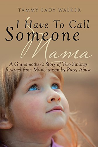 I Have To Call Someone Mama: A Grandmother's Story of Two Siblings Rescued from Munchausen by Proxy (Someone Call)