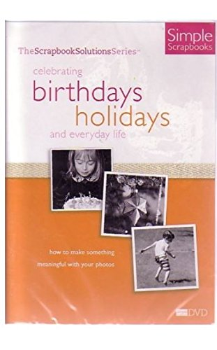 Simple Scrapbooks: Celebrating Birthdays, Holidays and Everyday Life
